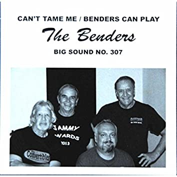 Can't Tame Me / Benders Can Play