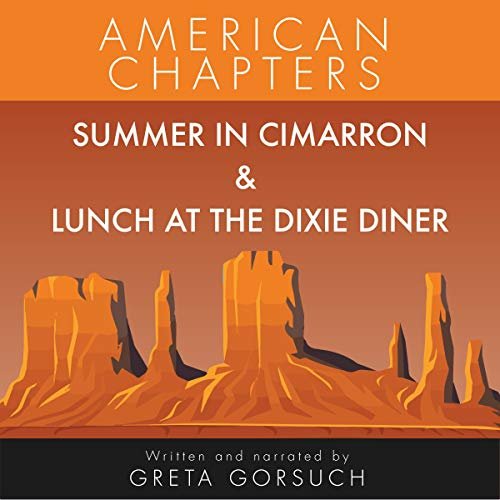 Summer in Cimarron & Lunch at the Dixie Diner     American Chapters              By:                                                                                                                                 Greta Gorsuch                               Narrated by:                                                                                                                                 Greta Gorsuch                      Length: 1 hr and 16 mins     Not rated yet     Overall 0.0