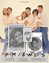 Friends Dots Lines Spirals: Friends colouring book - Fantastic TV Show Coloring Book For kids teens , Adult To New Kind of Relief Stress With All Friends Characters (spiroglyphics colouring books)