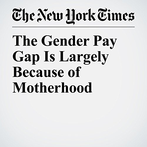 The Gender Pay Gap Is Largely Because of Motherhood audiobook cover art