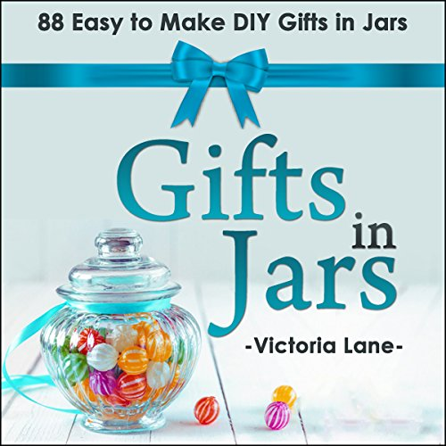 Gifts in Jars: 88 Easy to Make DIY Gifts in Jars