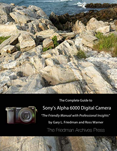 The Complete Guide to Sony's Alpha 6000 Digital Camera (English Edition)