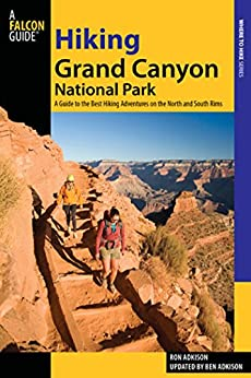 Hiking Grand Canyon National Park: A Guide to the Best Hiking Adventures on the North and South Rims (Regional Hiking Series) by [Ron Adkison, Ben Adkison]