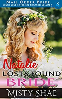Natalie - Lost & Found Bride: Mail Order Bride (Young Love Historical Romance Vol 3 Book 7) by [Misty Shae]