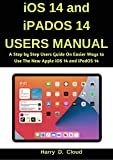 iOS 14 and iPadOS 14 Users Manual: A Step by Step User Guide on Easier Ways to Use the New Apple iOS 14 and iPadOS 14 (English Edition)