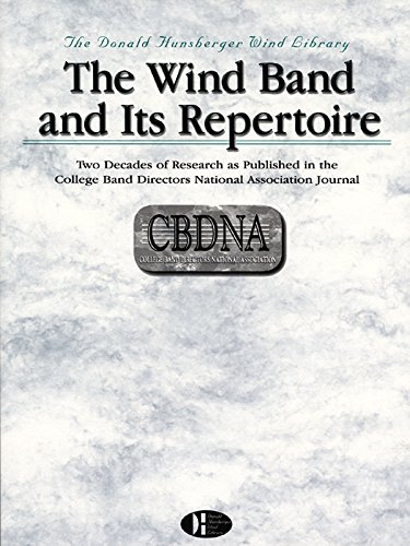 The Wind Band and Its Repertoire: Two Decades of Research As Published in the CBDNA Journal (Donald Hunsberger Wind Library)