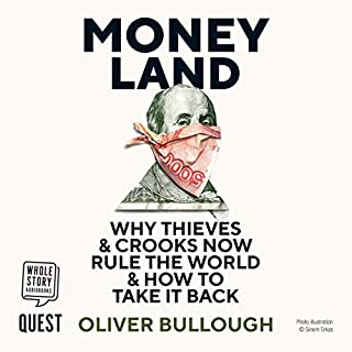 Moneyland     Why Thieves and Crooks Now Rule the World and How to Take It Back              By:                                                                                                                                 Oliver Bullough                               Narrated by:                                                                                                                                 Oliver Bullough                      Length: 9 hrs and 36 mins     12 ratings     Overall 4.8