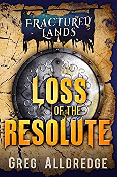 Loss of the Resolute: A Dark Fantasy (Fractured Lands Book 1) by [Greg Alldredge]