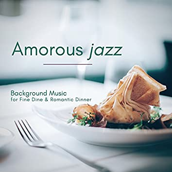 Amorous Jazz - Background Music For Fine Dine & Romantic Dinner