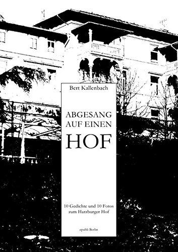 ABGESANG AUF EINEN HOF: 10 Gedichte und 10 Fotos zum Harzburger Hof