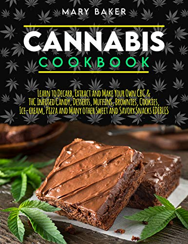 CANNABIS COOKBOOK: Learn To Decarb, Extract and Make Your Own CBC & THC Infused Candy, Desserts, Muffins, Brownies, Cookies, Ice-Cream, Pizza and Many ... and Savory Snacks Edibles (English Edition)