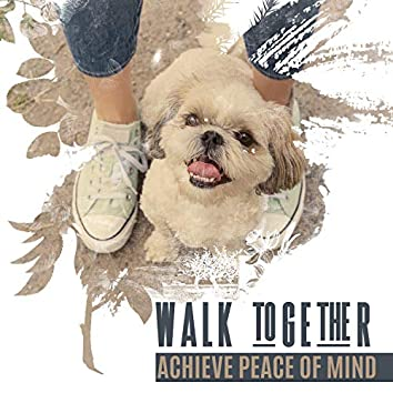 Walk Together - Achieve Peace of Mind: Walk with Your Pet, Peace and Freedom, Taking Care of Your Health, Yoga with Your Pet