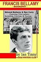 Francis Bellamy Biography: Edward Bellamy, Rex Curry Exposing Nazi Salutes, Socialism, Fascism, Nazism: Pointer Institute