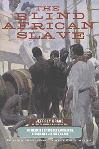 The Blind African Slave: Memoirs of Boyrereau Brinch, Nicknamed Jeffrey Brace (Wisconsin Studies in Autobiography)