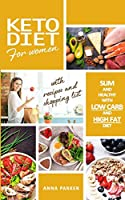 Keto Diet Cookbook: The Ultimate Guide for Women, to Lose Weight Quickly and Improve Health, with Appetizing Recipes and Meal Plans