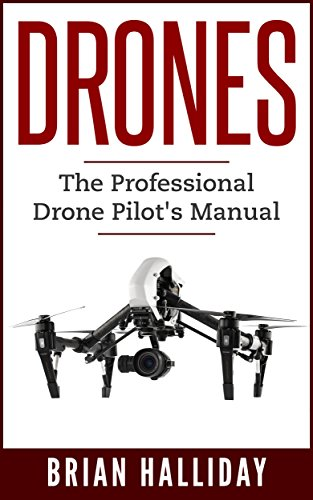 Drones: The Professional Drone Pilot's Manual (English Edition)