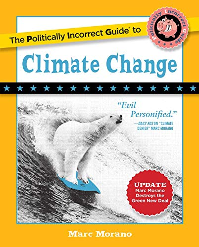 The Politically Incorrect Guide to Climate Change (The Politically Incorrect Guides) by [Marc Morano]