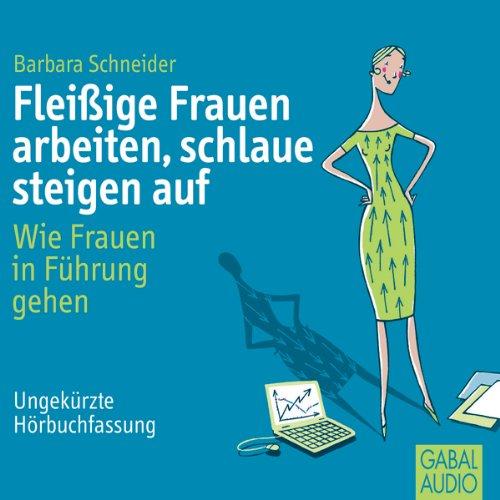 Fleißige Frauen arbeiten, schlaue steigen auf. Wie Frauen in Führung gehen audiobook cover art