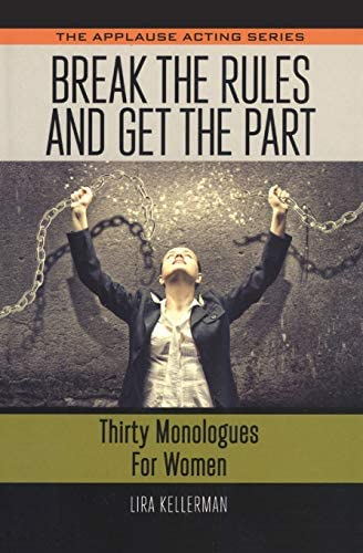 Break the Rules and Get the Part Thirty Monologues for Women Applause Acting Series product image