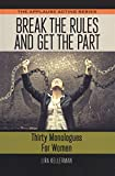 Break the Rules and Get the Part: Thirty Monologues for Women (Applause Acting Series)