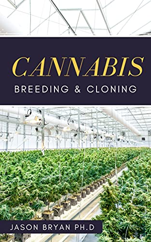 CANNABIS BREEDING AND CLONING : Simplified Guide To Cloning And Breeding Cannabis