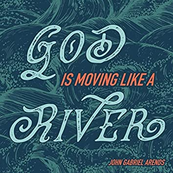 God Is Moving Like a River