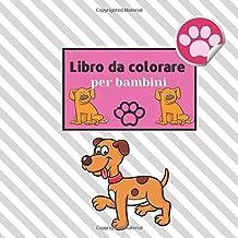 Libro da colorare per bambini: Un libro da colorare per bambini 2-4, 4-6 con cani divertenti. Libro da colorare con pagine da colorare divertenti, facili e rilassanti per cani (Italian Edition)