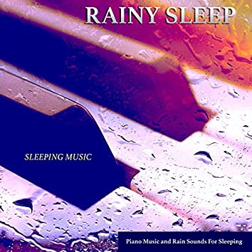 Rainy Sleep: Piano Music and Rain Sounds For Sleep