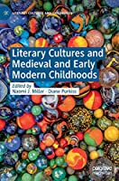 Literary Cultures and Medieval and Early Modern Childhoods (Literary Cultures and Childhoods)