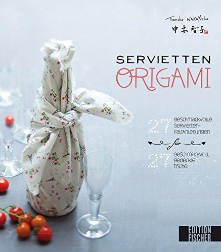 Servietten-Origami: 27 geschmackvolle Servietten-Faltanleitungen für 27 geschmackvoll gedeckte Tische