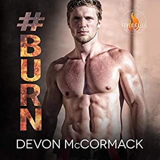 #Burn     Fever Falls, Book 2              Written by:                                                                                                                                 Devon McCormack                               Narrated by:                                                                                                                                 Michael Pauley                      Length: 8 hrs and 34 mins     5 ratings     Overall 4.8