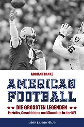 American Football: Die größten Legenden: Porträts, Geschichten und Skandale in der NFL