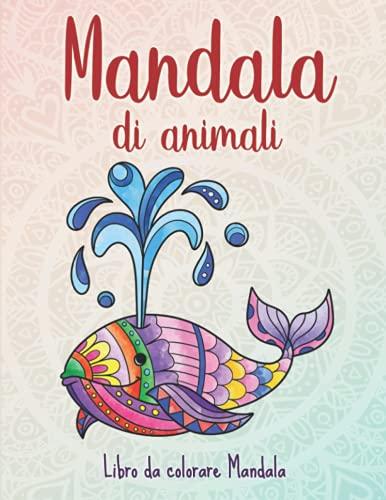 Mandala di animali: 50 Mandala di animali per bambini a partire dai 4 anni. Stimola la creatività, concentrazione e le abilità motorie.