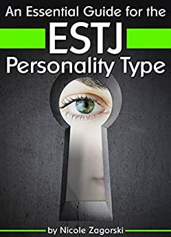 An Essential Guide for the ESTJ Personality Type: Insight into ESTJ Personality Traits and Guidance for Your Career and Relationships ( MBTI ESTJ ) by [Nicole Zagorski]