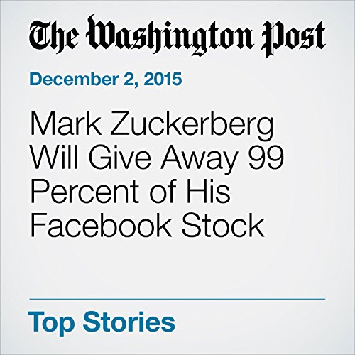 Mark Zuckerberg Will Give Away 99 Percent of His Facebook Stock audiobook cover art