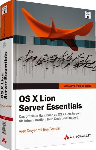 OS X Lion Server Essentials - Das offizielle Handbuch zu OS X 10.7 Server für Administration, Helpdesk und Support (Apple Software)