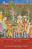Babur: Timurid Prince and Mughal Emperor, 1483–1530 (English Edition)
