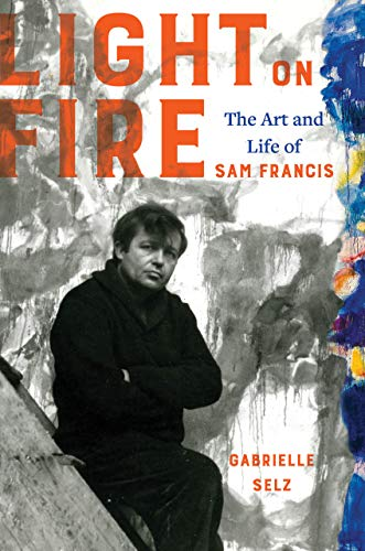 Light on Fire: The Art and Life of Sam Francis
