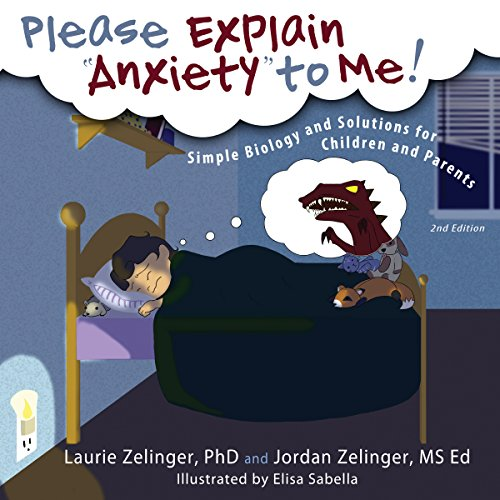 Please Explain Anxiety to Me! Simple Biology and Solutions for Children and Parents (2nd Edition) cover art
