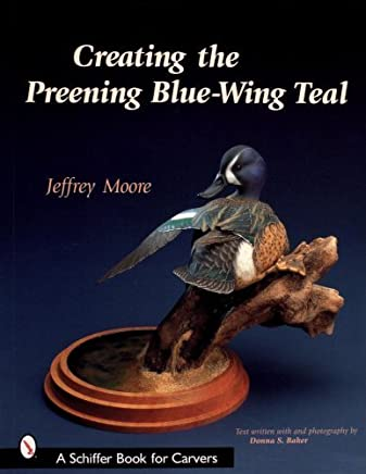 Creating the Preening Blue Wing Teal (Schiffer Book for Carvers) by Dr Jeffrey Moore (2007-07-01)