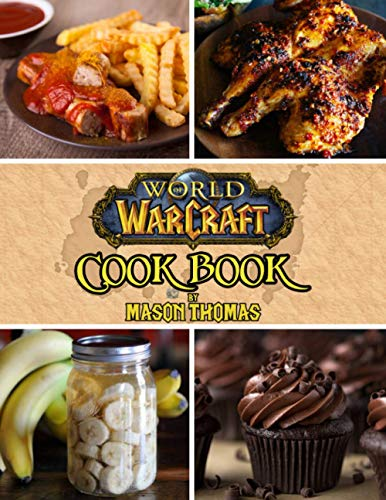 World Of Warcraft Cookbook: The Book Helps You Increase Your Cooking Skills With Characters In World Of Warcraft