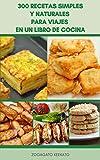 300 Recetas Simples Y Naturales Para Viajes En Un Libro De Cocina : Alimentos Para Hacer En Casa, Alimentos Para Hacer En El Campamento, Menús De Muestra, Remedios Simples, Instrucciones Al Vapor