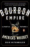 Bourbon Empire: The Past and Future of America s Whiskey
