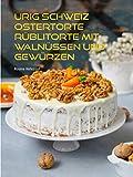 Urig Schweiz Ostertorte Rüblitorte mit Walnüssen und Gewürzen: uraltes Geheimrezept der Großmutter zur Osterzeit