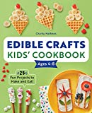 Edible Crafts Kids' Cookbook Ages 4-8: 25 Fun Projects to Make and Eat!