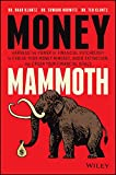 Money Mammoth: Harness The Power of Financial Psychology to Evolve Your Money Mindset, Avoid Extinction, and Crush Your Financial Goals