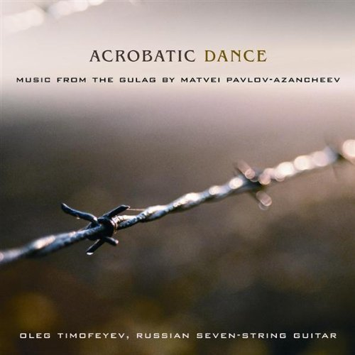 Acrobatic Dance - Music from the Gulag by Matvei Pavlov-Azancheev for Russian Seven-String Guitar