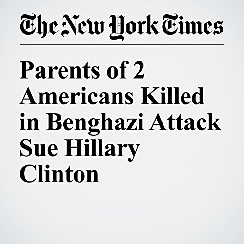 Parents of 2 Americans Killed in Benghazi Attack Sue Hillary Clinton audiobook cover art