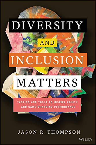 Diversity and Inclusion Matters: Tactics and Tools to Inspire Equity and Game-Changing Performance