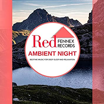 Ambient Night - Bedtime Music For Deep Sleep And Relaxation